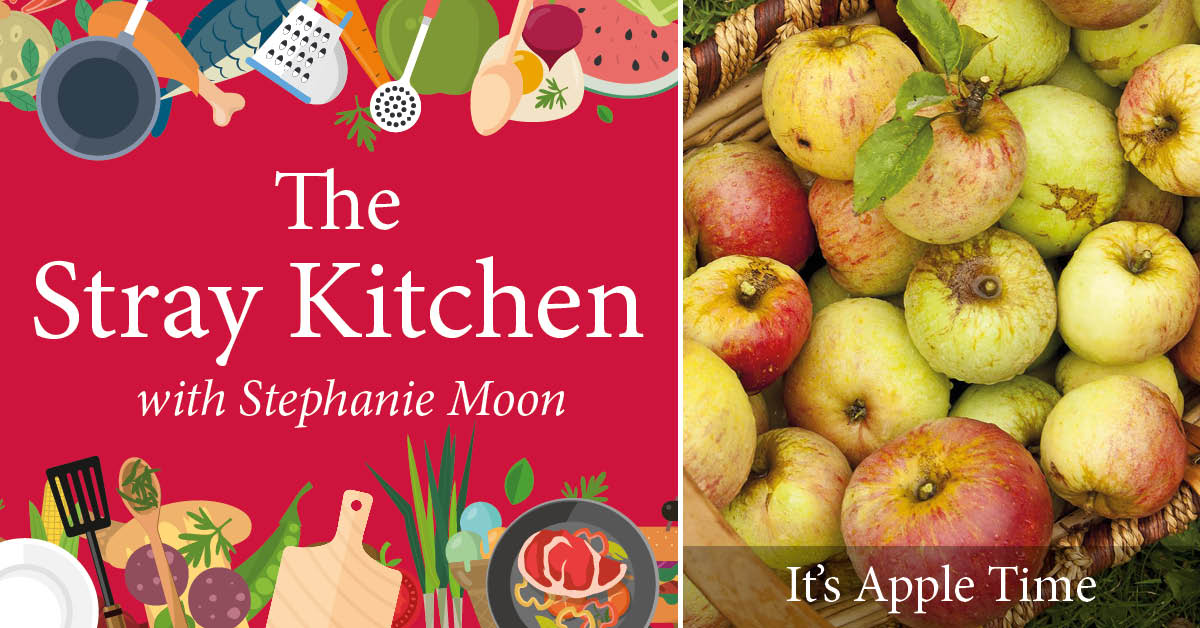Stray Kitchen with Stephanie Moon: It's Apple Time