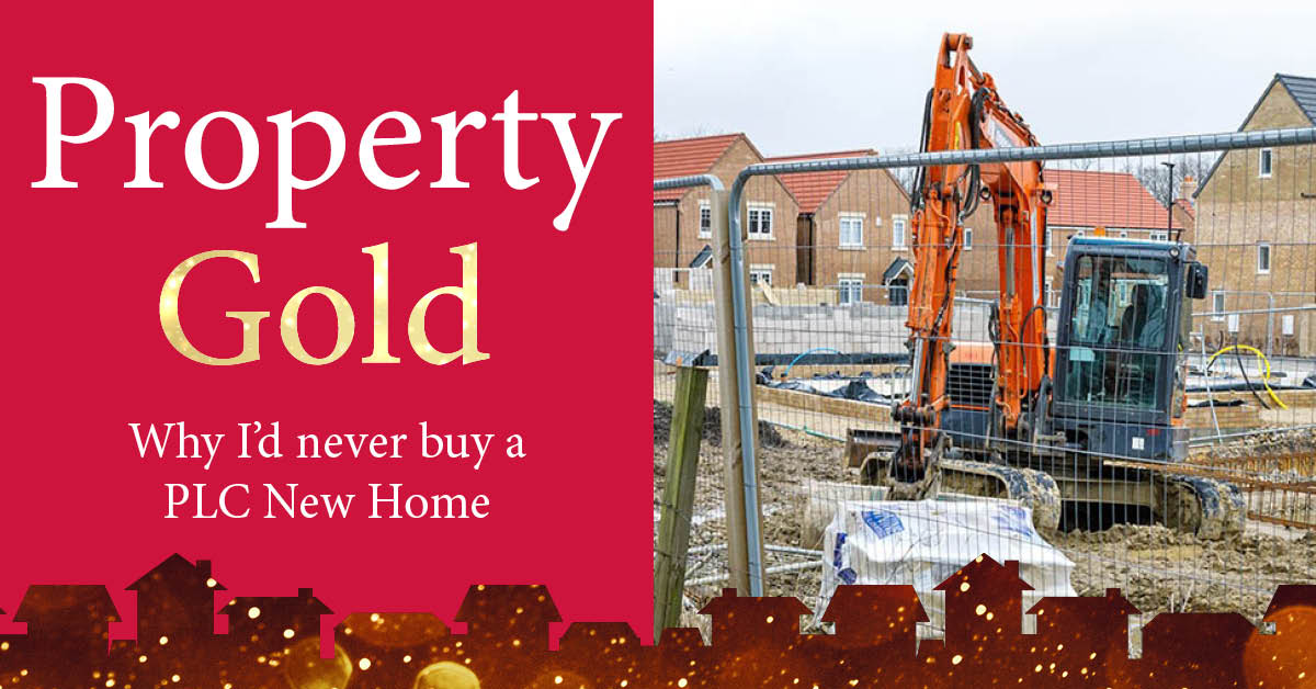 Property Gold: why I'd never buy a PLC New Home