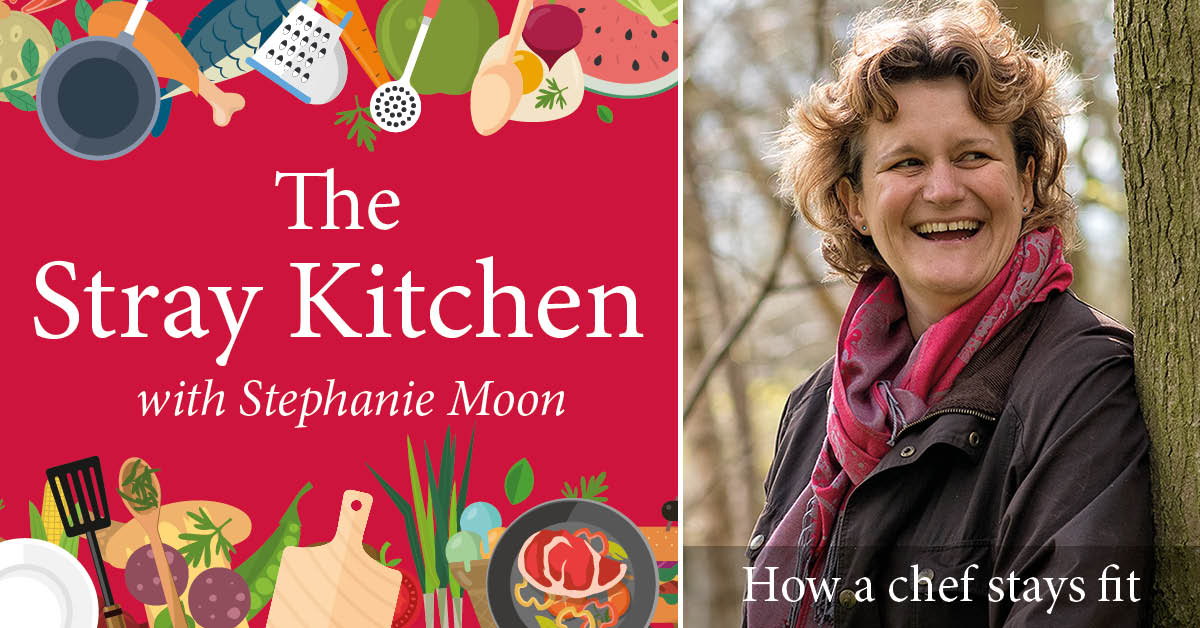 Stray Kitchen with Stephanie Moon: How a chef tries to get thin